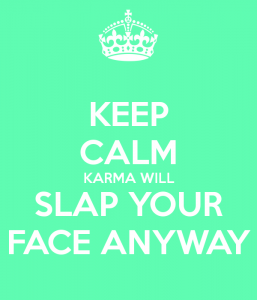 keep-calm-karma-will-slap-your-face-anyway